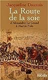 La Route de la soie : D'Alexandre le Grand à Marco Polo par Dauxois