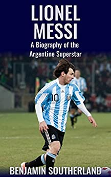 Amazon.com: Lionel Messi: A Biography of the Argentine