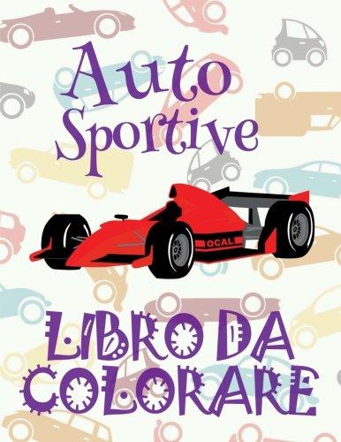 ✌ Auto Sportive ✎ Libro da Colorare Di Auto ✎ Libro da Colorare Bambini 9 anni ✍ Libro da Colorare Bambini 9 anni: ✎ ... Auto Sportive) (Volume 1) (Italian Edition)