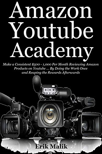 AMAZON YOUTUBE ACADEMY: Make a Consistent $500 - $1,000 Per Month Reviewing Amazon Products on Youtube … By Doing the Work Once and Reaping the Rewards Afterwards by [Malik, Erik]