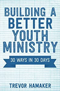 Building a Better Youth Ministry: 30 Ways in 30 Days