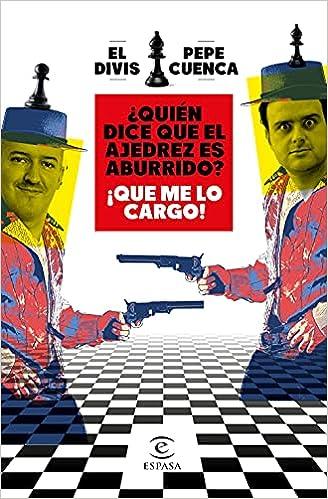¿Quién dice que el ajedrez es aburrido? ¡Que me lo cargo! de Pepe Cuenca y El Divis