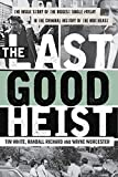 The Last Good Heist: The Inside Story of The Biggest Single Payday in the Criminal History of the Northeast