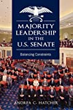 Majority Leadership in the U.S. Senate, Andrea C. Hatcher, 1604977035