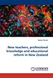 New Teachers, Professional Knowledge and Educational Reform in New Zealand, Rachel Patrick, 3843379327