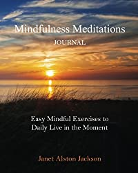 Mindfulness Meditations Journal: With Easy Mindful Practices to Daily Live in the Moment