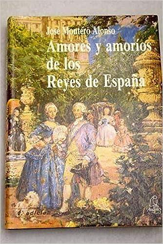 AMORES Y AMORÍOS DE LOS REYES DE ESPAÑA: Amazon.es: Montero Alonso ...
