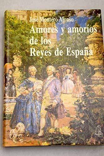AMORES Y AMORÍOS DE LOS REYES DE ESPAÑA: Amazon.es: MONTERO ALONSO: Libros