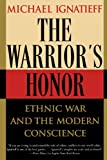 The Warrior's Honor: Ethnic War and the Modern Conscience
