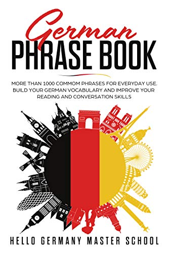 German Phrase Book: More Than 1000 Phrases for Everyday Use.Build Your German Vocabulary and Improve Your Reading and Conversation Skills por Hello Germany Master School