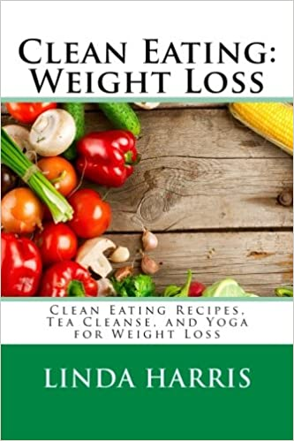 Clean Eating: Weight Loss: Clean Eating Recipes, Tea Cleanse ...