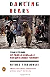 img - for Dancing Bears: True Stories of People Nostalgic for Life Under Tyranny book / textbook / text book
