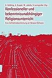 img - for Konfessioneller Und Bekenntnisunabhangiger Religionsunterricht: Eine Verhaltnisbestimmung Am Beispiel Schweiz (German Edition) book / textbook / text book