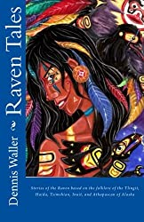 Raven Tales: Stories of the Raven based on the folklore of the Tlingit, Haida, Tsimshian, Inuit, and Athapascan of Alaska