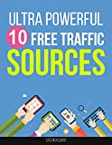 10 ULTRA POWERFUL FREE TRAFFIC SOURCES TO GET MORE TRAFFIC AND SUBSCRIBERS: Every Website Needs, Free Ways to Get More Exposure, More Traffic