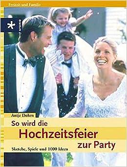 So Wird Die Hochzeitsfeier Zur Party Sketche Spiele Und 1000 Ideen