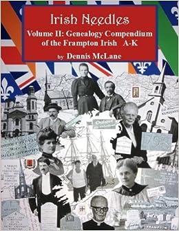 Irish Needles - Volume II: Genealogy Compendium of the Frampton Irish A-K (Volume 2) by Dennis McLane (2014-03-07)