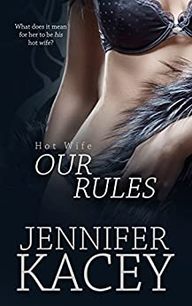Our Rules (Hot Wife Book 1) by [Kacey, Jennifer]