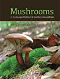 img - for Mushrooms of the Georgia Piedmont and Southern Appalachians: A Reference (Wormsloe Foundation Nature Book Ser.) book / textbook / text book