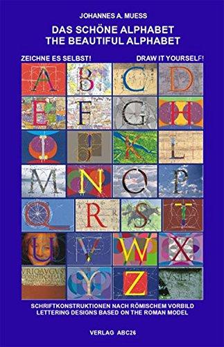 Das schöne Alphabet. The beautiful alphabet: Schriftkonstruktionen nach römischem Vorbild. Lettering designs based on the Roman model: ... Lettering Designs Based on the Roman Model