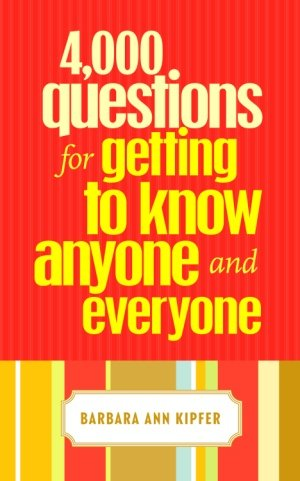 Amazon 4000 questions for getting to know anyone and 4000 questions for getting to know anyone and everyone by kipfer barbara ann fandeluxe Gallery