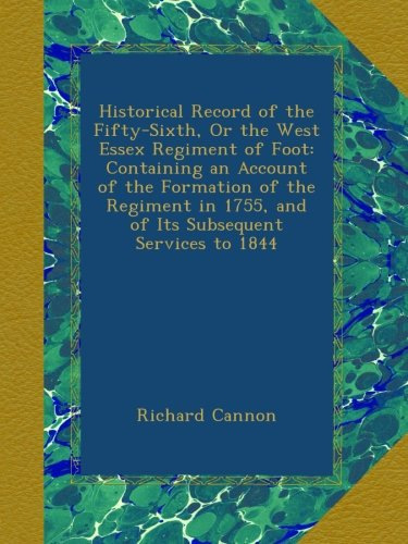 Historical Record of the Fifty-Sixth, Or the West Essex Regiment of Foot: Containing an Account of the Formation of the Regiment in 1755, and of Its Subsequent Services to 1844 ebook