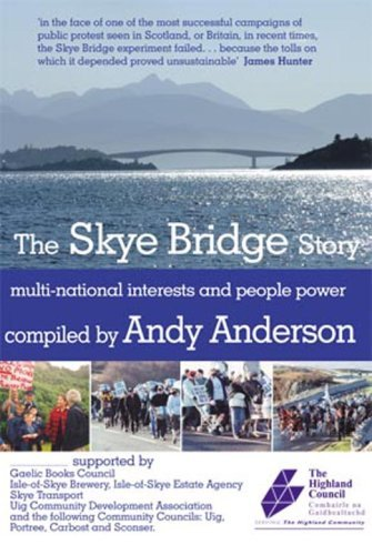 The Skye Bridge Story: Multi-national Interests and People Power by Andy Anderson (2008-08-30)