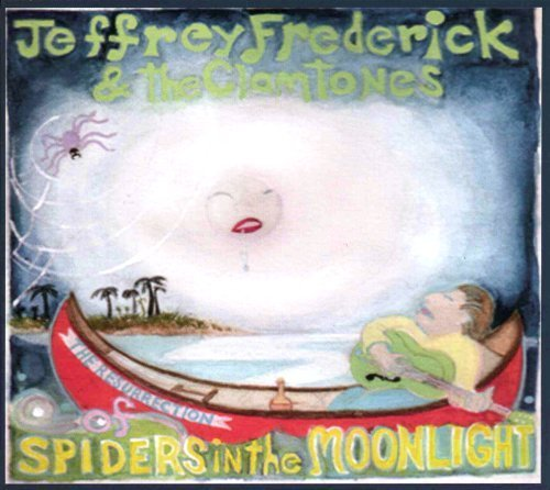 The Resurrection of Spiders in the Moonlight by Jeffrey Frederick & the Clamtones (2007-06-12)