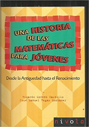 362bbf843 Una historia de las matemáticas para jóvenes. Desde la Antigüedad al  Renacimiento. Violeta  Amazon.es  Ricardo Moreno Castillo