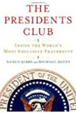 The Presidents Club: Inside the World's Most Exclusive Fraternity by Gibbs, Nancy, Duffy, Michael (April 17, 2012) Hardcover