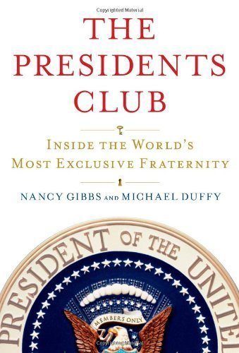 The Presidents Club: Inside the World's Most Exclusive Fraternity by Gibbs, Nancy, Duffy, Michael (April 17, 2012) Hardcover - Exclusive Club