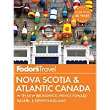 Fodor's Nova Scotia & Atlantic Canada: with New Brunswick, Prince Edward Island, and Newfoundland (Travel Guide)