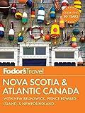 Fodor's Nova Scotia & Atlantic Canada: with New Brunswick, Prince Edward Island, and Newfoundland (Travel Guide Book 14)