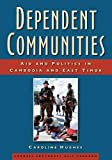 img - for Dependent Communities: Aid and Politics in Cambodia and East Timor (Studies on Southeast Asia) book / textbook / text book