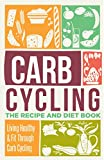 Carb Cycling: The Recipe And Diet Book -