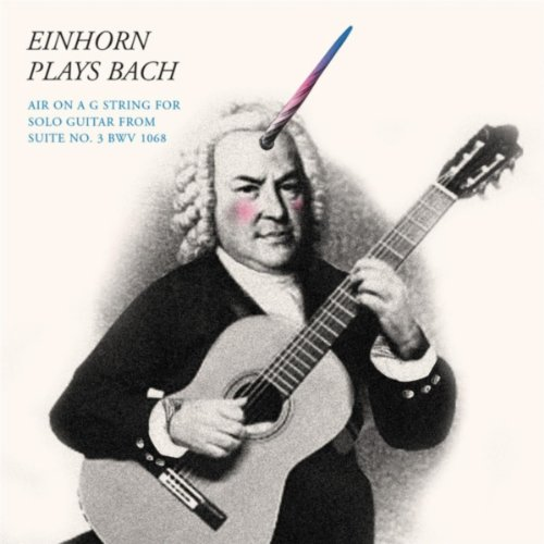 Einhorn Plays Bach: Air On a G String (From Suite No. 3, BWV 1068) [Solo Guitar] (Bach Air On The G String Guitar)