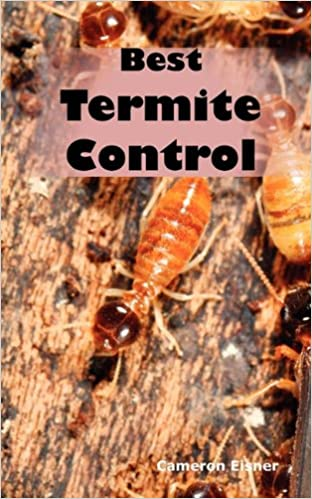 Best Termite Control All You Need To Know About Termites And How To Get Rid Of Them Fast Eisner Cameron 9781926917221 Amazon Com Books