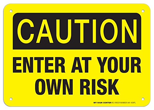 Caution Enter at Your Own Risk Sign - 7