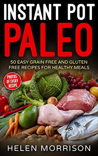 Instant Pot Paleo: Quick & Delicious Recipes (Instant Pot Recipes, Instant Pot cookbook, Instant Pot ultimate, Instant Pot pressure cooker cookbook, Instant ... ultimate, Instant Pot Quick and Easy) 1) by Helen Morrison