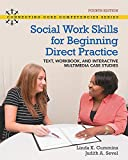 Social Work Skills for Beginning Direct Practice: Text, Workbook and Interactive Multimedia Case Studies (What's New in Social Work)