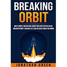 Breaking Orbit: How to Write, Publish and Launch Your First Bestseller on Amazon Without a Mailing List, Blog or Social Media Following (Serve No Master Book 4)