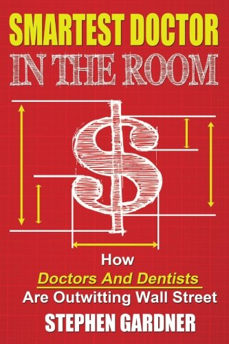 Smartest Doctor In The Room: How Doctors And Dentists Are Outwitting Wall Street
