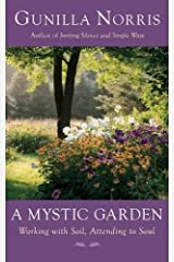 A Mystic Garden: Working with Soil, Attending to Soul Paperback