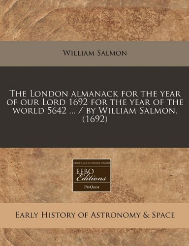 The London almanack for the year of our Lord 1692 for the year of the world 5642 ... / by William Salmon. (1692) pdf epub