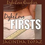 DykeLove Firsts: A Lesbian BDSM Erotic Romance Short Story Collection: DykeLove Quickies Bundle, Book 1 | Jacintha Topaz