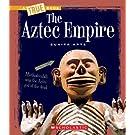 The Aztec Empire (A True Book)