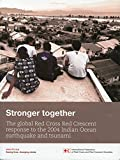 img - for Stronger Together: The Global Red Cross Red Crescent Response to the 2004 Indian Ocean Earthquake and Tsunami book / textbook / text book