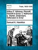 Wilbur F. Whitney, Plaintiff, Plaintiff in Error, V. Nathaniel E. Martin, Defendant, Defendant in Error, Samuel K. Hamilton, 127510214X
