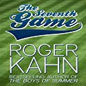 The Seventh Game Audiobook by Roger Kahn Narrated by Alan ` Robertson