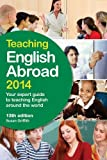 Teaching English Abroad 2014: Your Expert Guide to Teaching English Around the World (Teaching House TEFL Courses)
